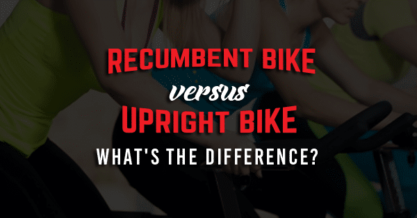 Recumbent Bike vs Upright Bike What's The Difference